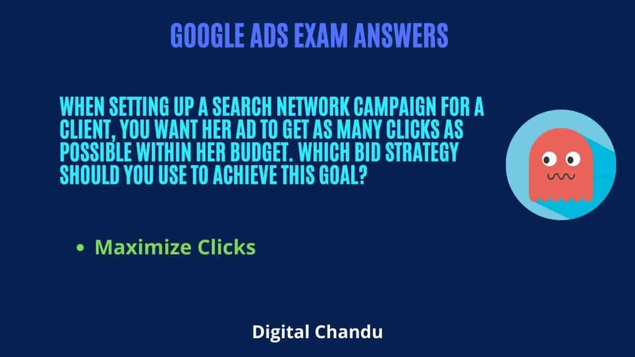 you want her ad to get as many clicks as possible within her budget