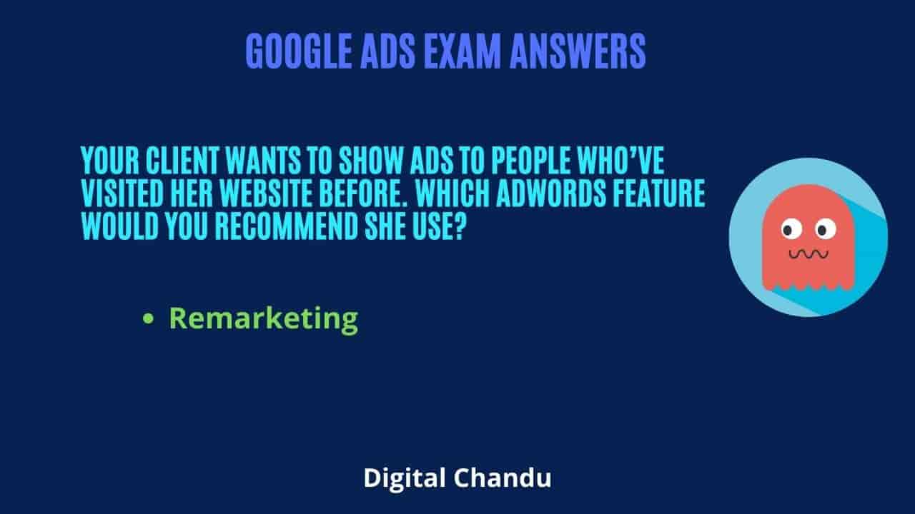 Your client wants to show ads to people who've visited her website before. Which Adwords feature would you recommend she use