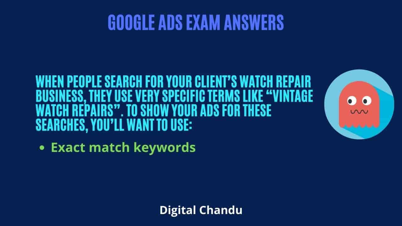 """When people search for your client's watch repair business, they use very specific terms like """"vintage watch repairs"""". To show your ads for these searches, you'll want to use:"""