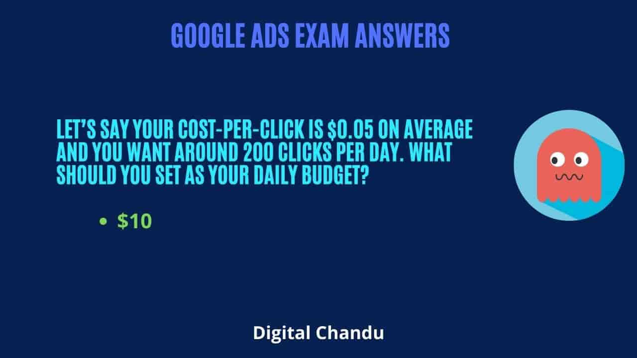 Let's say your cost-per-click is $0.05 on average and you want around 200 clicks per day. What should you set as your daily budget?