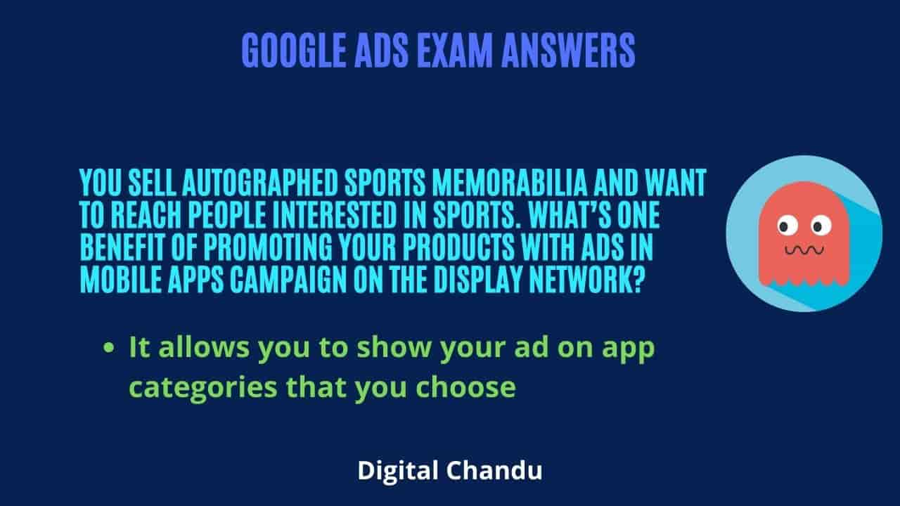 You sell autographed sports memorabilia and want to reach people interested in sports. What's one benefit of promoting your products with ads in mobile apps campaign on the Display Network?