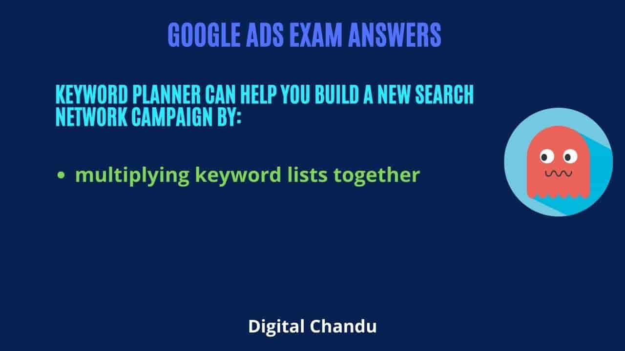 Keyword Planner can help you build a new Search Network campaign by: