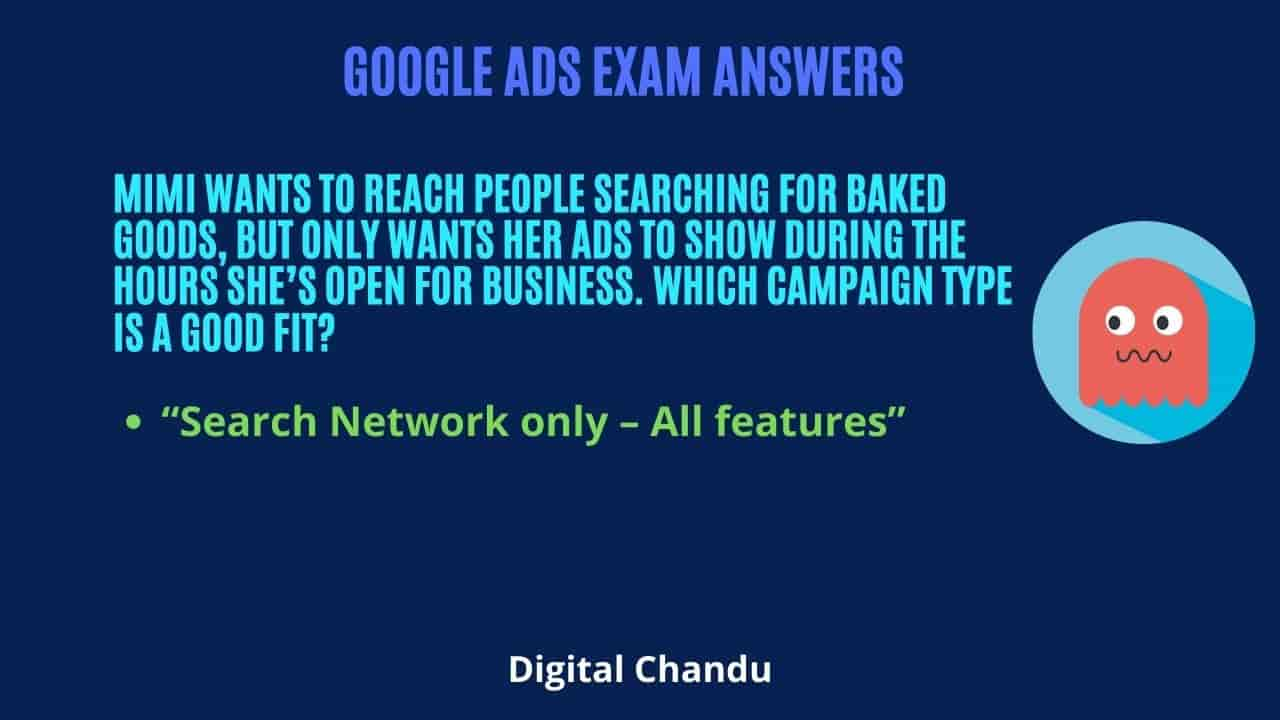 Mimi wants to reach people searching for baked goods, but only wants her ads to show during the hours she's open for business. Which campaign type is a good fit?