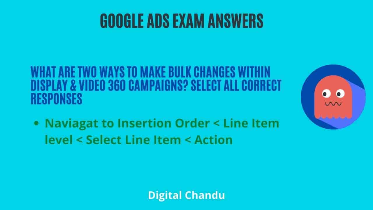 What are two ways to make bulk changes within Display & Video 360 campaigns? Select All Correct Responses